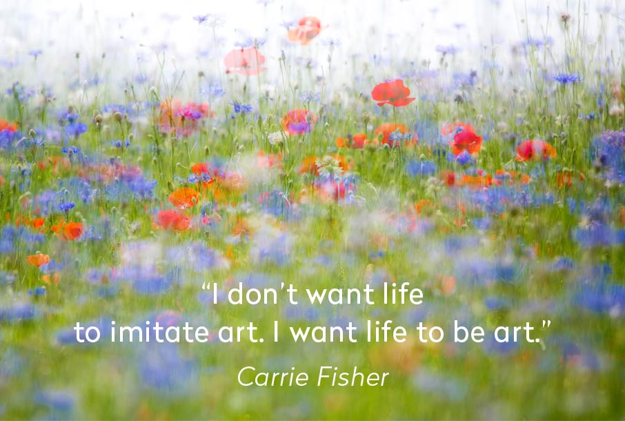 Carrie Fisher quote I dont want life to imitate art I want life to be art on wildflower image